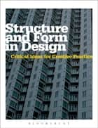 Structure and Form in Design - Critical Ideas for Creative Practice ebook by Michael Hann