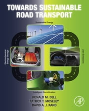 Towards Sustainable Road Transport ebook by Ronald M. Dell,Patrick T. Moseley,David A. J. Rand