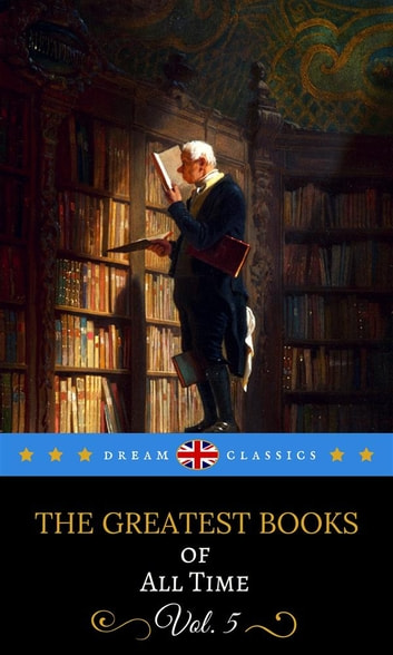 The Greatest Books of All Time Vol. 5 (Dream Classics) ebook by Jerome Klapka Jerome,Kenneth Grahame,Robert Louis Stevenson,John Buchan,Thomas Hardy,Dream Classics,D. H. Lawrence,Louisa May Alcott,Jack London,Wilkie Collins,William Shakespeare