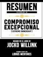 Resumen Extendido De Compromiso Excepcional (Extreme Ownership) – Basado En El Libro De Jocko Willink ebook by