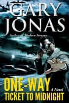 One-Way Ticket to Midnight ebook by Gary Jonas