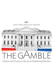 The Gamble: Random, or Romney? ebook by John Sides & Lynn Vavreck