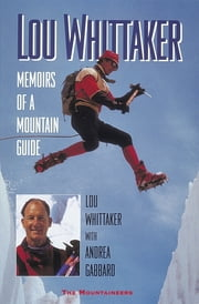 Lou Whittaker - Memoirs of a Mountain Guide ebook by Lou Whittaker,Andrea Gabbard