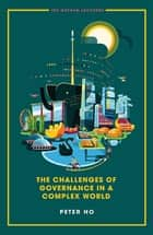 The Challenges of Governance in a Complex World ebook by Peter Ho