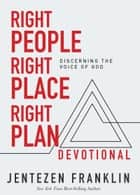 Right People, Right Place, Right Plan Devotional - 30 Days of Discerning the Voice of God ebook by Jentezen Franklin