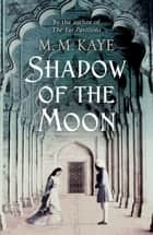 Shadow of the Moon ebook by M M Kaye