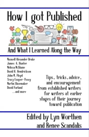 How I Got Published and What I Learned Along the Way ebook by Lyn Worthen, Renee Scandalis, A. Lee Martinez,...