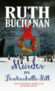 Murder on Birchardville Hill - This Christmas, There'll be no Silent Night ebook by Ruth Buchanan