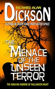 The Menace of the Unseen Terror ebook by Richard Alan Dickson