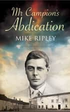 Mr Campion's Abdication ebook by Mike Ripley