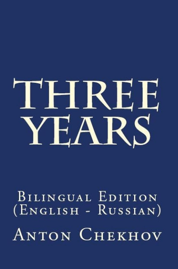 Three Years - Bilingual Edition (English – Russian) ebook by Anton Chekhov