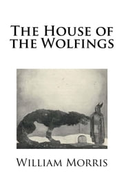 The House of the Wolfings ebook by William Morris