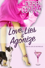Love, Lies and Agonize - Love, Lies and More Lies, #6 ebook by DEBBY CONRAD