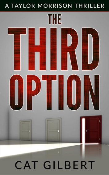 The Third Option - A Taylor Morrison Thriller, #2 ebook by Cat Gilbert