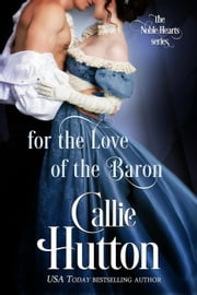 For the Love of the Baron - The Noble Hearts Series, #3 ebook by Callie Hutton