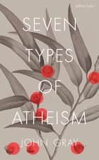 Seven Types of Atheism ebook by John Gray