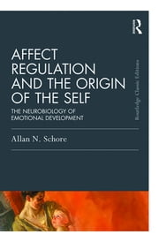 Affect Regulation and the Origin of the Self - The Neurobiology of Emotional Development ebook by Allan N. Schore