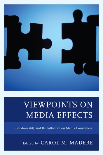 Viewpoints on Media Effects - Pseudo-reality and Its Influence on Media Consumers ebook by Andrew W. Cole,Megan R. Hill,R. Lance Holbert,Kate S. Kurtin,Carol M. Madere,Barbara Cook Overton,John H. Overton,Loretta L. Pecchioni,Matthew Pittman,Nathan J. Rodriguez,Thomas A. Salek,James A. Schnell,Jamie Ward,Jansen B. Werner,Laura E. Willis
