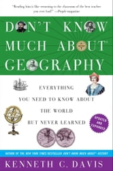 Don't Know Much About Geography - Everything You Need to Know About the World but Never Learned ebook by Kenneth C. Davis