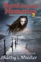 Blood Stained Memories ebook by Kathy L Wheeler