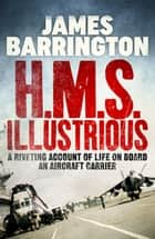 H.M.S. Illustrious - Further Diaries From A Warship ebook by James Barrington