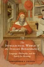 The Intellectual World of the Italian Renaissance - Language, Philosophy, and the Search for Meaning ebook by