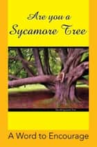Are You A Sycamore Tree ebook by A Word to Encourage