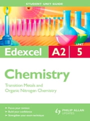 Edexcel A2 Chemistry Student Unit Guide: Unit 5 Transition Metals and Organic Nitrogen Chemistry - Student Unit Guide ebook by George Facer