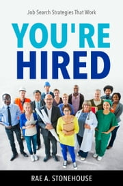 You're Hired! Job Search Strategies That Work ebook by Rae A. Stonehouse