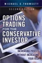 Options Trading for the Conservative Investor - Increasing Profits without Increasing Your Risk ebook by Michael C. Thomsett