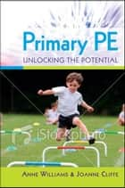 Primary Pe: Unlocking The Potential ebook by Anne Williams,Joanne Cliffe