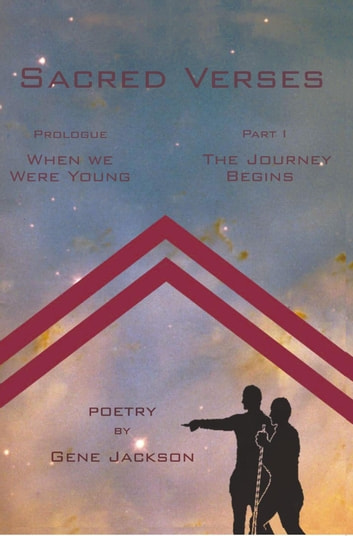 SACRED VERSES - PROLOGUE ('WHEN WE WERE YOUNG') and PART ONE (THE JOURNEY BEGINS) ebook by GENE JACKSON
