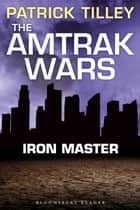 The Amtrak Wars: Iron Master - The Talisman Prophecies Part 3 ebook by Mr Patrick Tilley