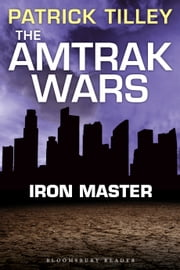 The Amtrak Wars: Iron Master - The Talisman Prophecies Part 3 ebook by Patrick Tilley