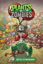 Plants vs. Zombies Volume 7: Battle Extravagonzo ebook by Paul Tobin, Tim Lattie, Matt J. Rainwater