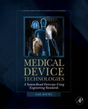 Medical Device Technologies: A Systems Based Overview Using Engineering Standards ebook by Baura, Gail