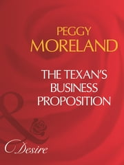 The Texan's Business Proposition (Mills & Boon Desire) (A Piece of Texas, Book 4) ebook by Peggy Moreland