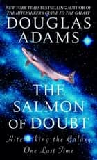 The Salmon of Doubt - Hitchhiking the Galaxy One Last Time eBook by Douglas Adams