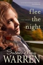 Flee the Night ebook by Susan May Warren