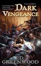 Dark Vengeance ebook by Ed Greenwood