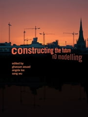 Constructing the Future - nD Modelling ebook by Ghassan Aouad,Angela Lee,Song Wu