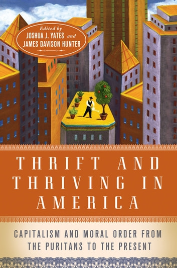 Thrift and Thriving in America - Capitalism and Moral Order from the Puritans to the Present ebook by