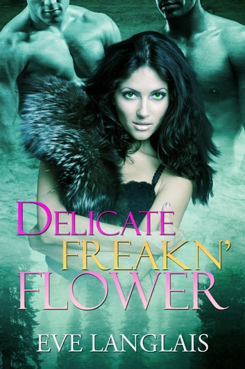 Delicate Freakn' Flower ebook by Eve Langlais