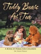 Teddy Bears for Tea - A Book of Poems for Children ebook by Dr. Diana Prince