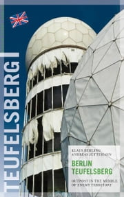 Berlin Teufelsberg - Outpost in the Middle of Enemy Territory ebook by Klaus Behling,Andreas Jüttemann,Simon Hodgson,Anja Wiest