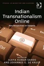 Indian Transnationalism Online - New Perspectives on Diaspora ebook by Dr Johannes G de Kruijf,Dr Ajaya Kumar Sahoo,Dr Anne J Kershen