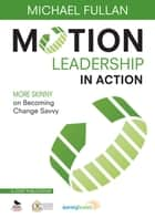 Motion Leadership in Action ebook by Michael Fullan