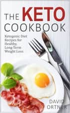 The Keto Cookbook: Dozens of Delicious Ketogenic Diet Recipes for Healthy, Long-Term Weight Loss ebook by David Ortner