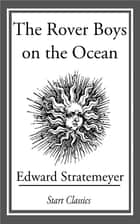 The Rover Boys on the Ocean ebook by Edward Stratemeyer