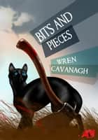Bits and Pieces - Cat Daddies Mysteries, #1 ebook by Wren Cavanagh